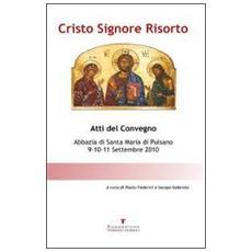 Cristo Signore risorto. Atti del Convegno (Monte Sant'Angelo, Abbazia di Santa Maria di Pulsano, 9-11 settembre 2010)