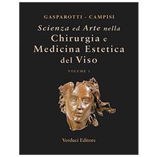 Scienza ed arte nella chirurgia e medicina estetica del viso. Vol. 1