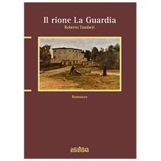 """Tamberi Roberto. - Il Rione """"La Guardia""""."""