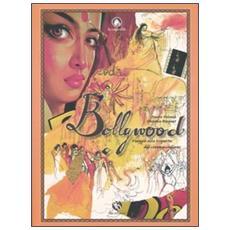 Bollywood. Viaggio alla scoperta del cinema indiano