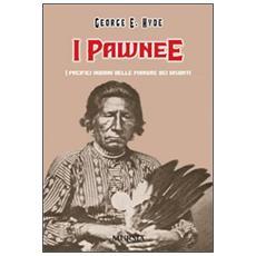 I Pawnee. I pacifici indiani delle pianure dei bisonti