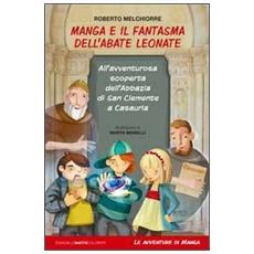 Manga e il fantasma dell'abate Leonate. All'avventurosa scoperta dell'abbazia di San Giovanni a Casauria