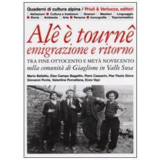 Alê è tournê. Emigrazione e ritorno. Tra fine Ottocento e metà Novecento nella comunità di Giaglione in Valle Susa