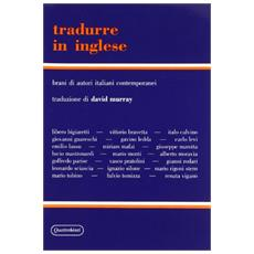 Tradurre in inglese. Brani di autori italiani contemporanei con testo inglese a fronte e note. 1.
