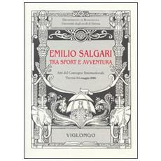Emilio Salgari tra sport e avventura. Atti del Convegno internazionale (Verona, 2006)