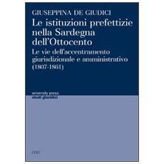 Le istituzioni prefettizie nella Sardegna dell'Ottocento. Le vie dell'accentramento giurisdizionale e amministrativo (1807-1861)