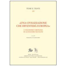 «Una civilizzazione che diventerà europea». L'umanesimo cristiano di alessandro Manzoni