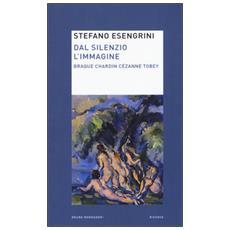 Dal silenzio l'immagine. Braque Chardin C�zanne Tobey