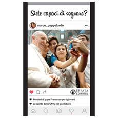 Siete capaci di sognare? Pensieri di papa Francesco per i giovani. Lo spirito della GMG nel quotidiano