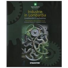 Industrie in Lombardia. Storia fotografica delle eccellenze lombardeLombardia's industries. Photographic history of the excellences of Lombardia