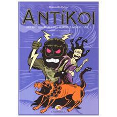 Antìkoi. Con gadget. Vol. 1: Dei, mostri ed eroi del mondo classico.
