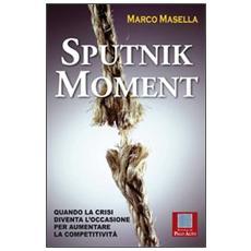 Sputnik moment. Quando la crisi diventa l'occasione per aumentare la competitività