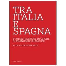 Tra Italia e Spagna. Studi e ricerche in onore di Francesco Manconi