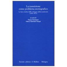 La transizione come problema storiografico. Le fasi critiche dello sviluppo della modernità (1494-1973)