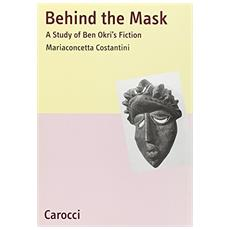 Behind the Mask. A Study of Ben Okri's Fiction