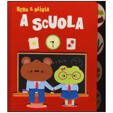 Bebo & Olivia a scuola. Ediz. illustrata