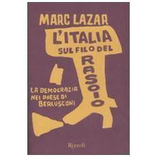L'Italia sul filo del rasoio. La democrazia nel paese di Berlusconi