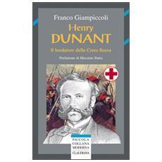 Henry Dunant. Il fondatore della Croce Rossa