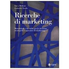 Ricerche di marketing. Metodologie e tecniche per le decisioni strategiche e operative
