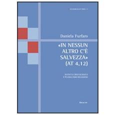 «In nessun altro c'è salvezza» (At 4,12) . Evento cristologico e pluralismo religioso