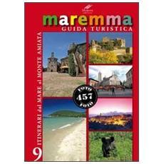 Maremma guida turistica. 9 itinerari dal mare al monte Amiata