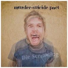 Murder-suicide Pact - Die Screaming
