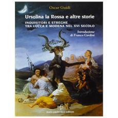 Ursolina la rossa e altre storie. Inquisitori e streghe tra Lucca e Modena nel XVI secolo