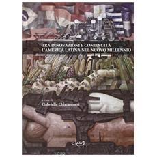 Tra innovazioni e continuità. L'America Latina nel nuovo millennio. Atti della Giornata di studi sull'America Latina (Padova, 5 marzo 2008)