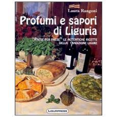 Profumi e sapori di Liguria. Piatti tipici dell'antica Liguria