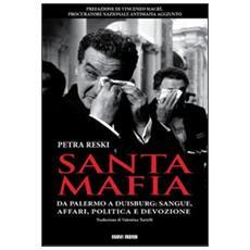 Santa mafia. Da Palermo a Duisburg: sangue, affari, politica e devozione