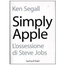 Simply Apple. L'ossessione di Steve Jobs