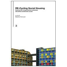 Re-cycling social housing. Ricerche per la rigenerazione sostenibile dell'ediliza residenziale sociale