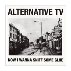 "Alternative Tv - Now I Wanna Sniff Some Glue (7"")"