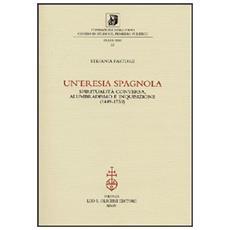 Un'eresia spagnola. Spiritualità conversa, alumbradismo e Inquisizione (1449-1559)