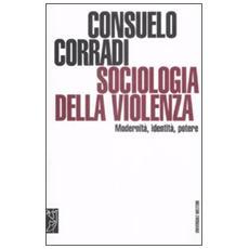 Sociologia della violenza. Modernità, identità, potere