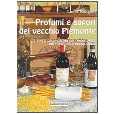 Profumi e sapori del vecchio Piemonte. I piatti della cucina più tradizionale. Dai funghi alla bagna caöda