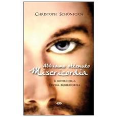Abbiamo ottenuto misericordia. Il mistero della divina misericordia