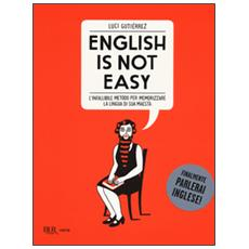 English is not easy. L'infallibile metodo per memorizzare la lingua di sua maestà