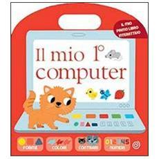 Il mio 1º computer. Ediz. illustrata