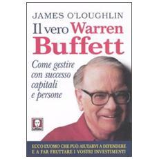 Il vero Warren Buffett. Come gestire con successo capitali e persone