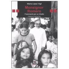Monsignor Romero. Frammenti per un ritratto