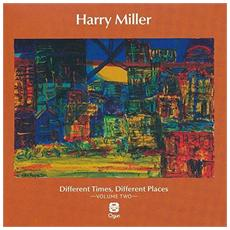 Harry Miller - Different Times, Different Places Volume