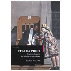 Vita da preti. Grazie e disgrazie del ministero sacerdotale