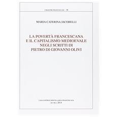 La povertà francescana e il capitalismo medievale negli scriti di Pietro di Giovanni Olivi. Ediz. italiana e latina