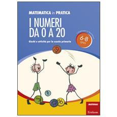 Matematica in pratica. Giochi e attivit� per la scuola primaria. 6-8 anni. Vol. 1: I numeri da 0 a 20. Matematica in pratica. Giochi e attività per la scuola primaria. 6-8 anni