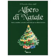 Piccolo libro dell'albero di Natale. Storia, aneddoti, curiosit� e tante idee per un albero fai da te (Il)