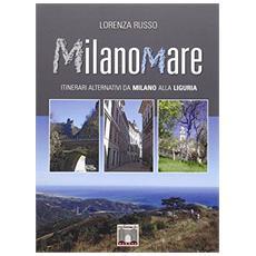 Milanomare. Itinerari alternativi da Milano alla Liguria