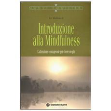 Introduzione alla mindfulness. L'attenzione consapevole per vivere meglio