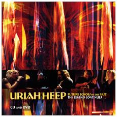Uriah Heep - Future Echoes Of The Past - The Legend Continues (2 Cd+Dvd)