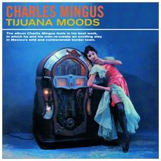 Charles Mingus - Tijuana Moods (+ 5 Bonus Tracks)